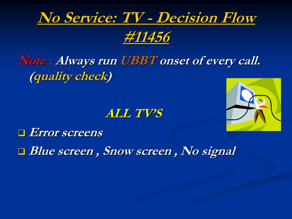 No Service: TV - Decision Flow #11456 No Service: TV - Decision Flow #11456 Note : Always run UBBT onset of every call.