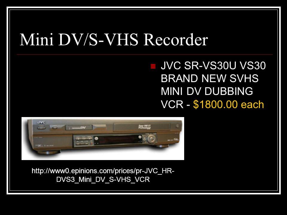 Mini DV/S-VHS Recorder JVC SR-VS30U VS30 BRAND NEW SVHS MINI DV DUBBING VCR - $1800.00 each http://www0.epinions.com/prices/pr-JVC_HR- DVS3_Mini_DV_S-