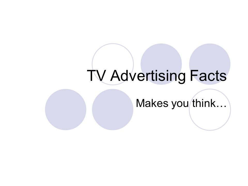 TV Advertising Facts Makes you think…