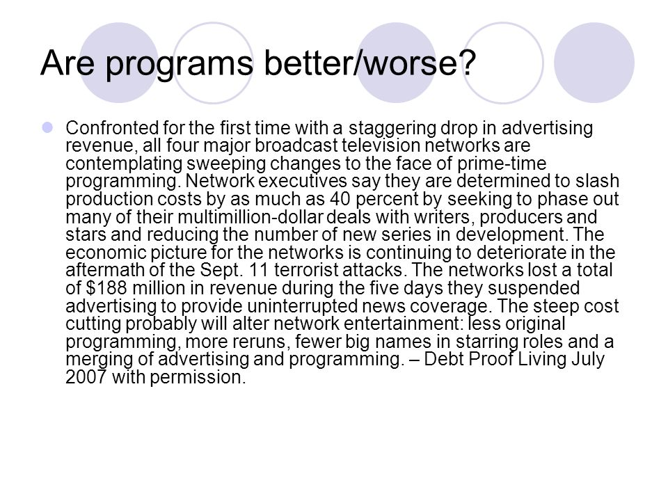 Are programs better/worse? Confronted for the first time with a staggering drop in advertising revenue, all four major broadcast television networks a