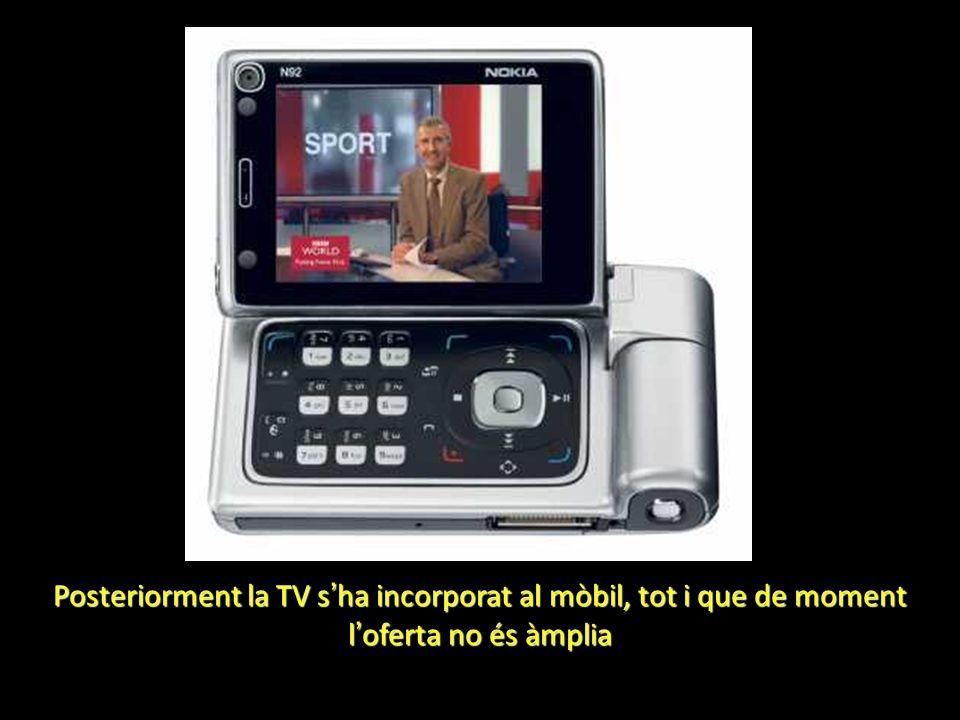 Posteriorment la TV s ha incorporat al mòbil, tot i que de moment l oferta no és àmplia