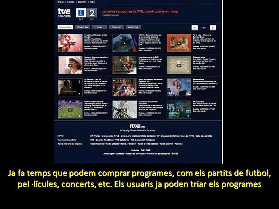 Ja fa temps que podem comprar programes, com els partits de futbol, pel ·lícules, concerts, etc. Els usuaris ja poden triar els programes