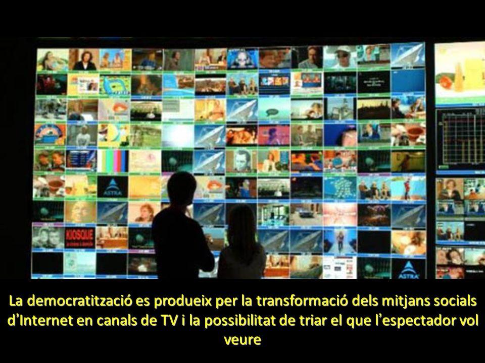 La democratització es produeix per la transformació dels mitjans socials d Internet en canals de TV i la possibilitat de triar el que l espectador vol