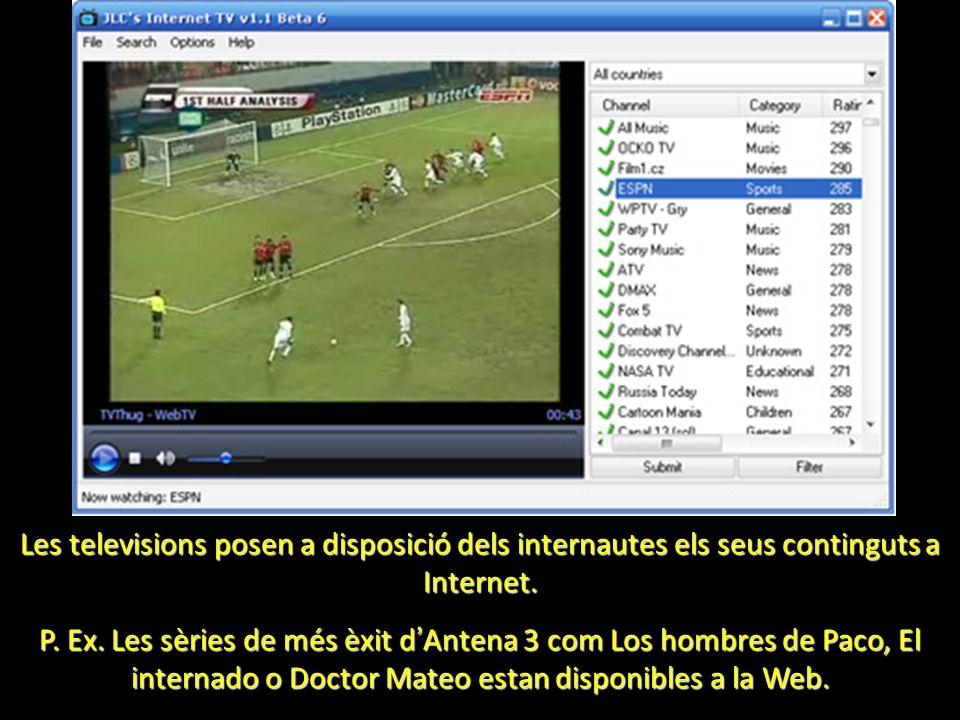 Les televisions posen a disposició dels internautes els seus continguts a Internet. P. Ex. Les sèries de més èxit d Antena 3 com Los hombres de Paco,