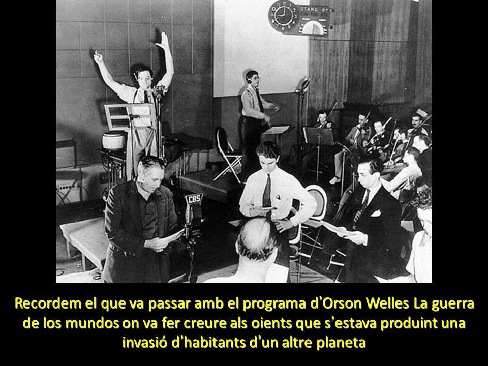 Recordem el que va passar amb el programa d Orson Welles La guerra de los mundos on va fer creure als oients que s estava produint una invasió d habit