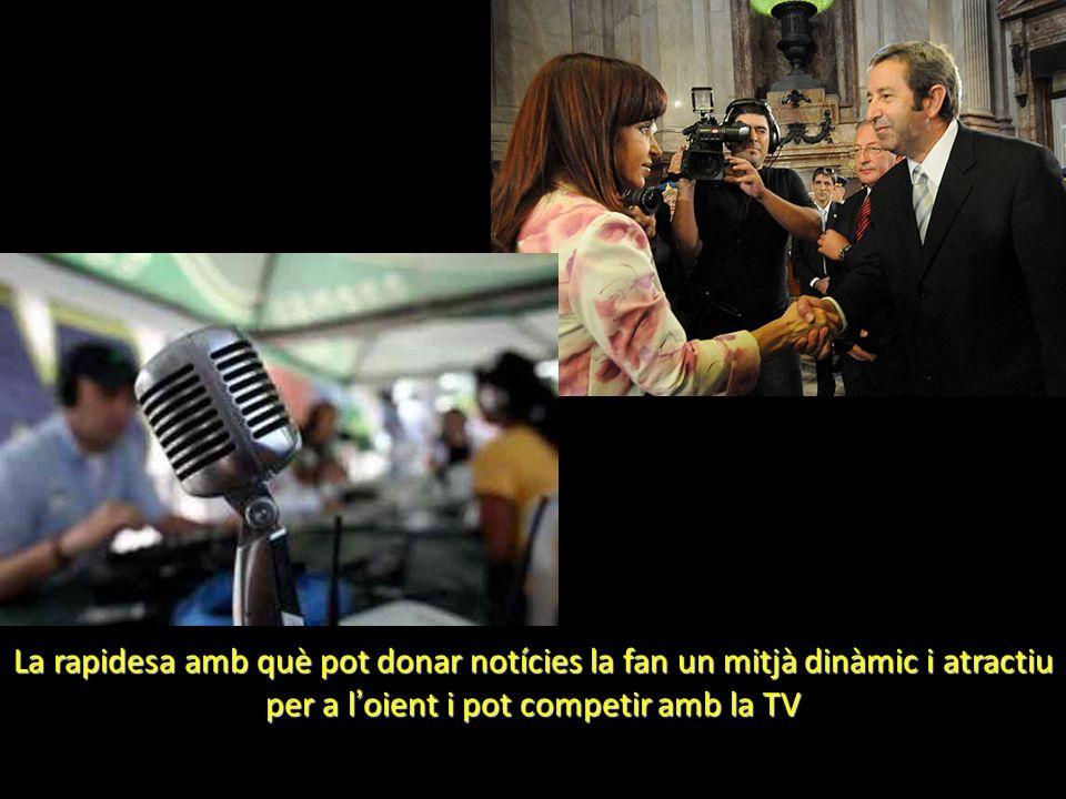 La rapidesa amb què pot donar notícies la fan un mitjà dinàmic i atractiu per a l oient i pot competir amb la TV