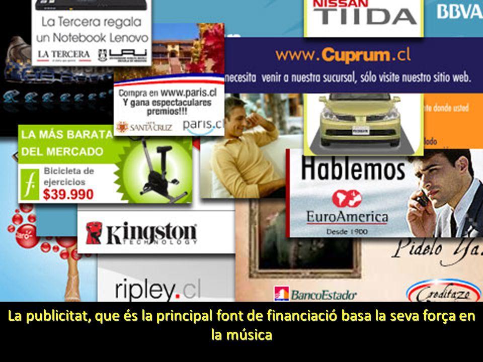 La publicitat, que és la principal font de financiació basa la seva força en la música