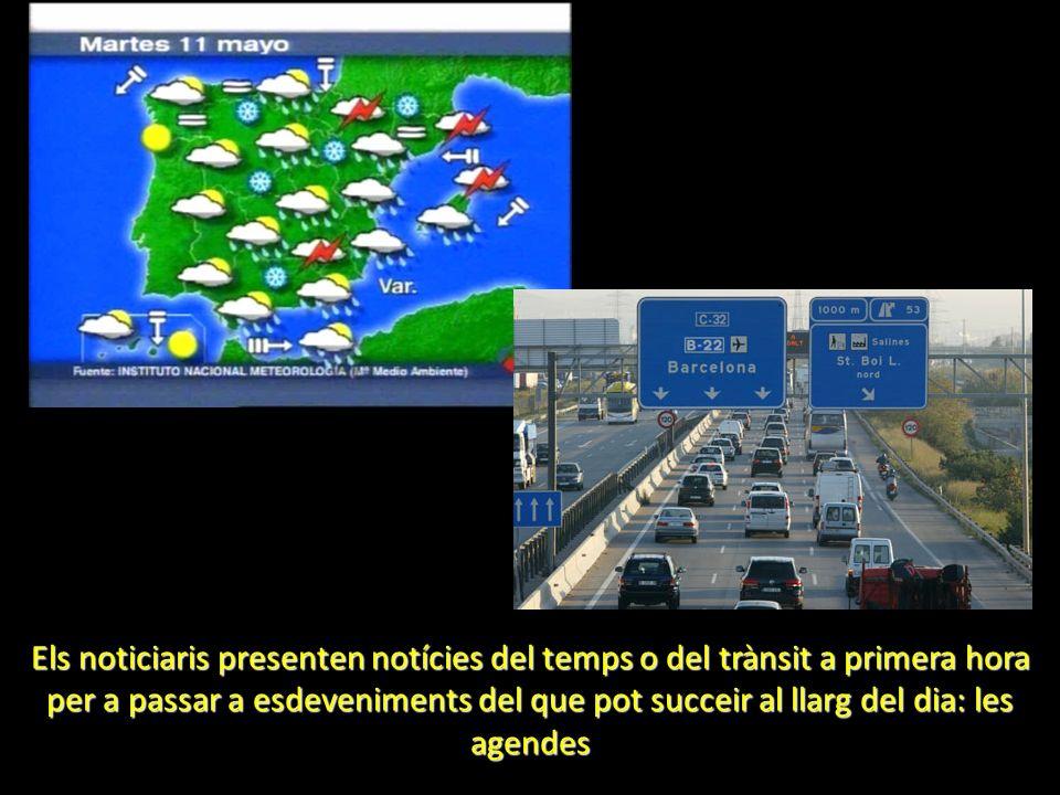 Els noticiaris presenten notícies del temps o del trànsit a primera hora per a passar a esdeveniments del que pot succeir al llarg del dia: les agende