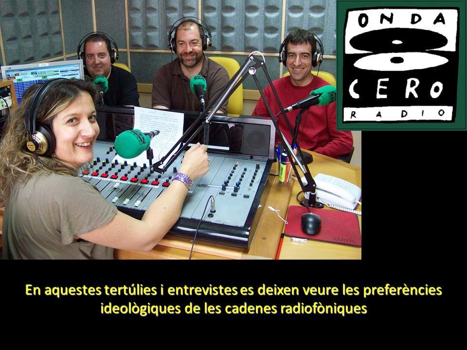 En aquestes tertúlies i entrevistes es deixen veure les preferències ideològiques de les cadenes radiofòniques