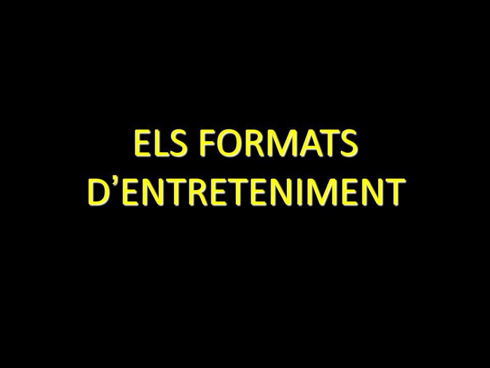 ELS FORMATS D ENTRETENIMENT