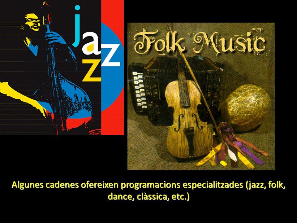 Algunes cadenes ofereixen programacions especialitzades (jazz, folk, dance, clàssica, etc.)