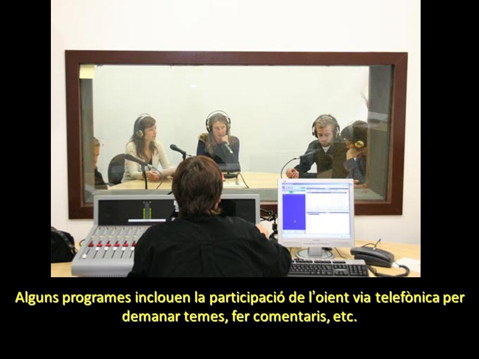 Alguns programes inclouen la participació de l oient via telefònica per demanar temes, fer comentaris, etc.