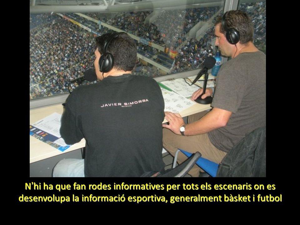 N hi ha que fan rodes informatives per tots els escenaris on es desenvolupa la informació esportiva, generalment bàsket i futbol