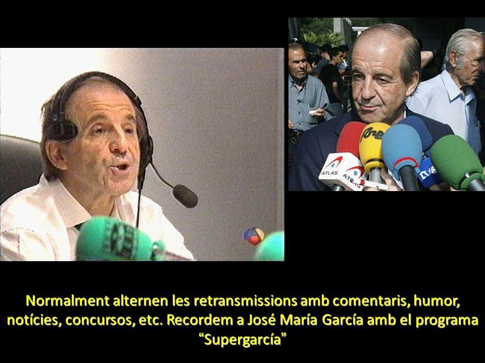 Normalment alternen les retransmissions amb comentaris, humor, notícies, concursos, etc. Recordem a José María García amb el programa Supergarcía Norm