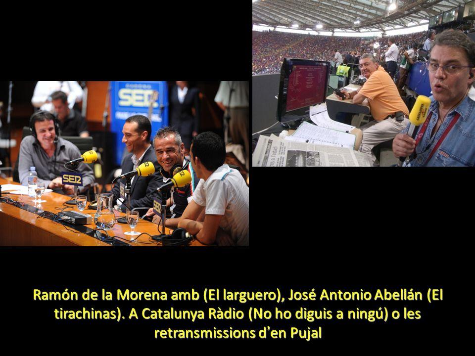 Ramón de la Morena amb (El larguero), José Antonio Abellán (El tirachinas). A Catalunya Ràdio (No ho diguis a ningú) o les retransmissions d en Pujal