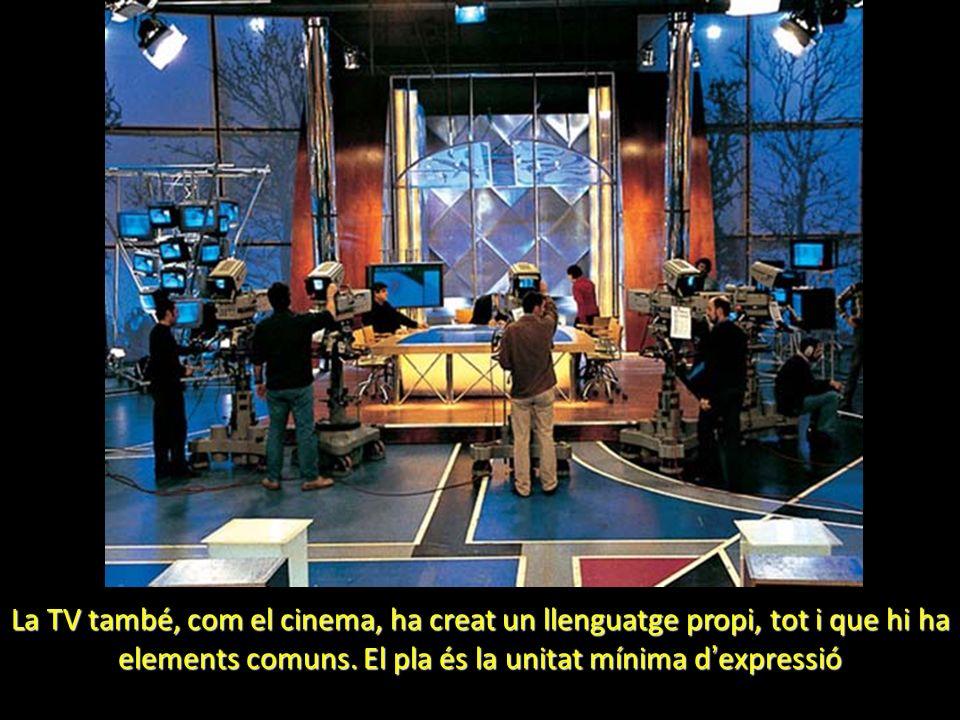 La TV també, com el cinema, ha creat un llenguatge propi, tot i que hi ha elements comuns. El pla és la unitat mínima dexpressió