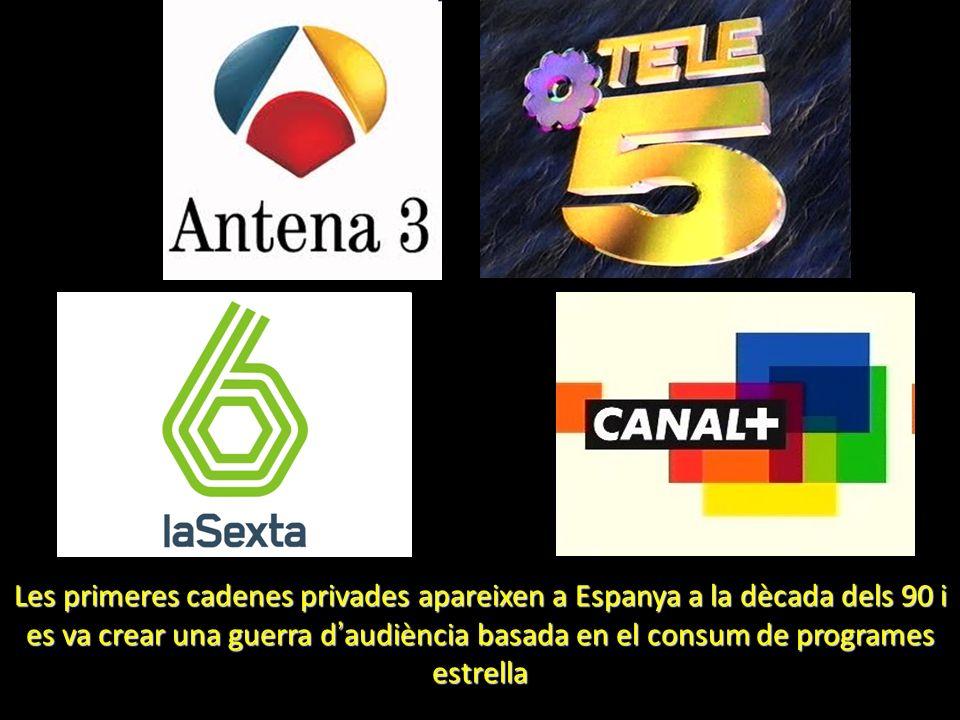 Les primeres cadenes privades apareixen a Espanya a la dècada dels 90 i es va crear una guerra d audiència basada en el consum de programes estrella