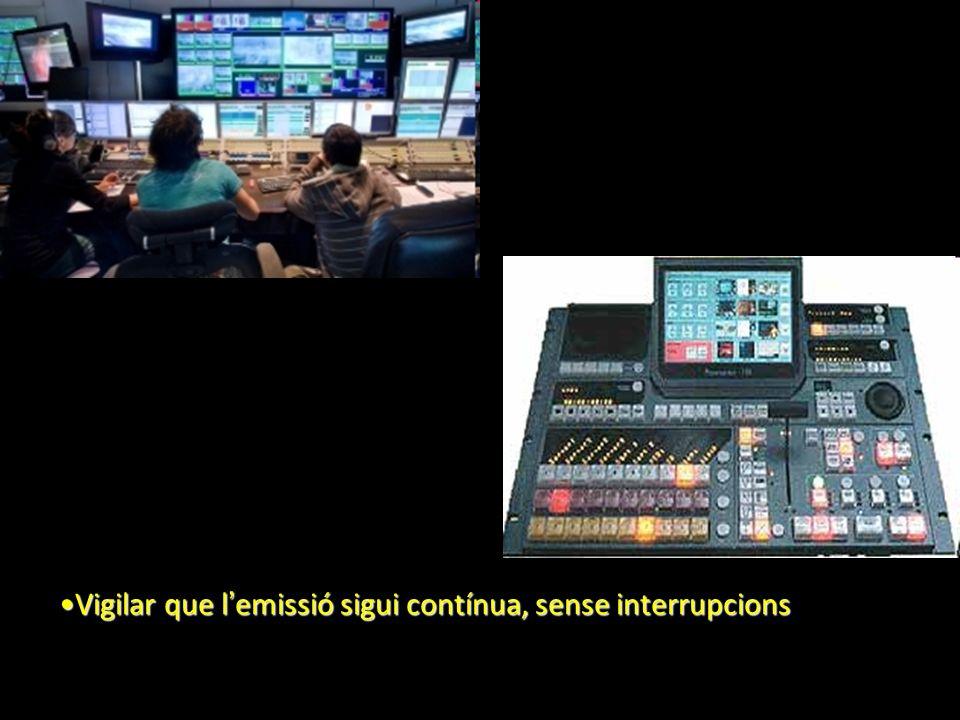 Vigilar que l emissió sigui contínua, sense interrupcionsVigilar que l emissió sigui contínua, sense interrupcions