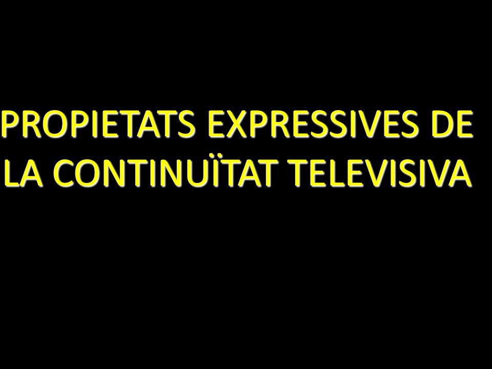 PROPIETATS EXPRESSIVES DE LA CONTINUÏTAT TELEVISIVA