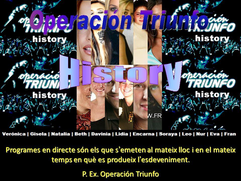 Programes en directe són els que s emeten al mateix lloc i en el mateix temps en què es produeix l esdeveniment. P. Ex. Operación Triunfo
