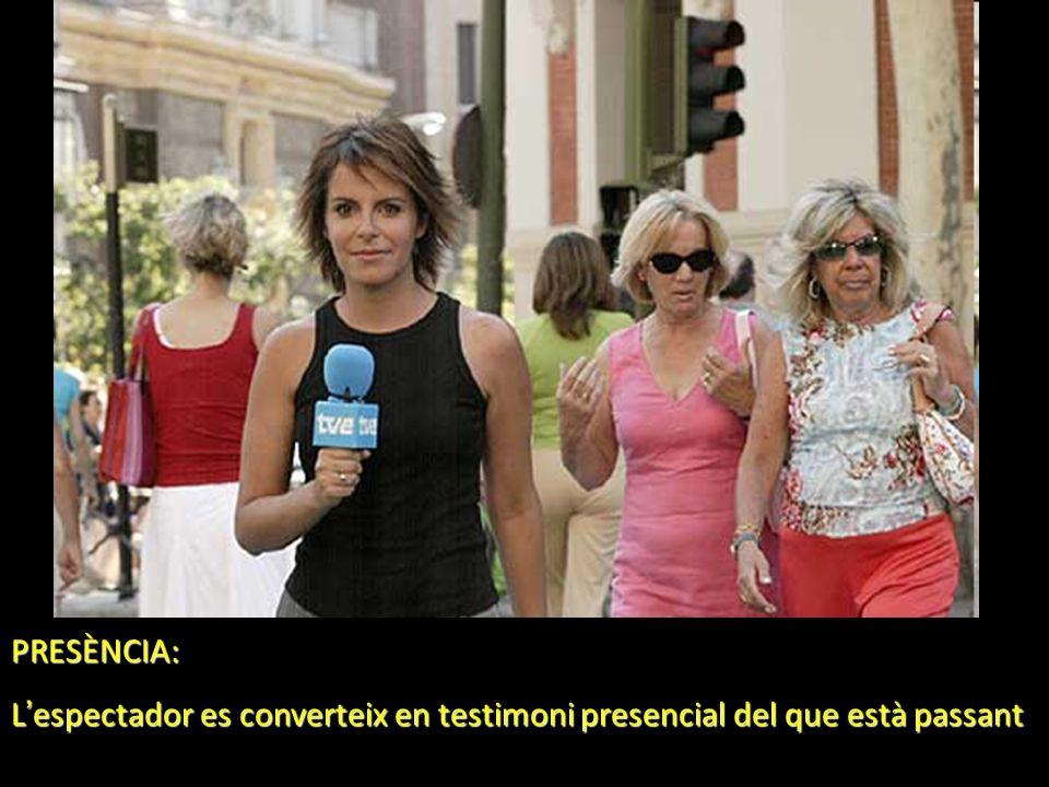 PRESÈNCIA: L espectador es converteix en testimoni presencial del que està passant