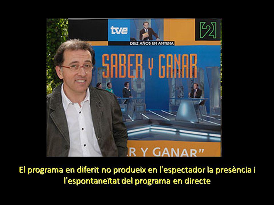 El programa en diferit no produeix en l espectador la presència i l espontaneïtat del programa en directe