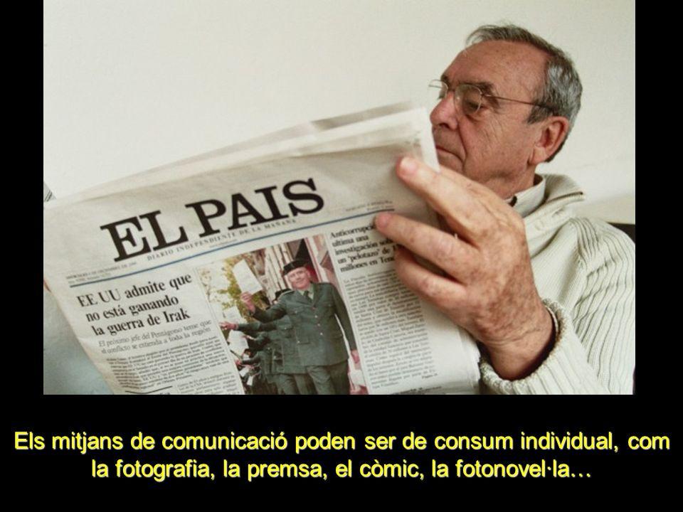 Els mitjans de comunicació poden ser de consum individual, com la fotografia, la premsa, el còmic, la fotonovel·la…