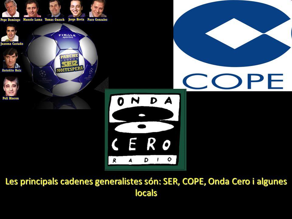 Les principals cadenes generalistes són: SER, COPE, Onda Cero i algunes locals