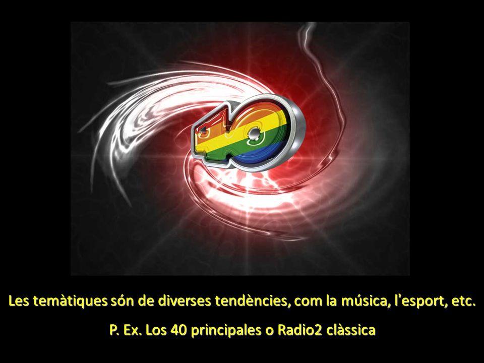 Les temàtiques són de diverses tendències, com la música, l esport, etc. P. Ex. Los 40 principales o Radio2 clàssica