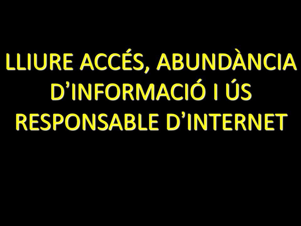 LLIURE ACCÉS, ABUNDÀNCIA D INFORMACIÓ I ÚS RESPONSABLE D INTERNET