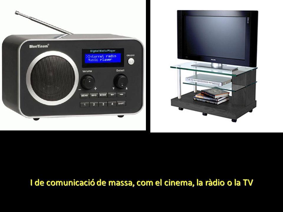 I de comunicació de massa, com el cinema, la ràdio o la TV
