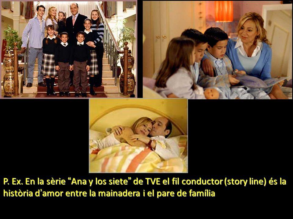 P. Ex. En la sèrie Ana y los siete de TVE el fil conductor (story line) és la història d amor entre la mainadera i el pare de família