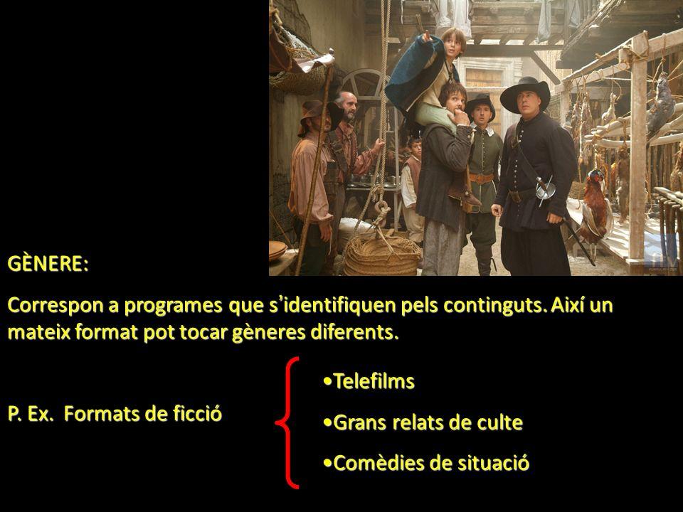 GÈNERE: Correspon a programes que s identifiquen pels continguts. Així un mateix format pot tocar gèneres diferents. P. Ex. Formats de ficció Telefilm