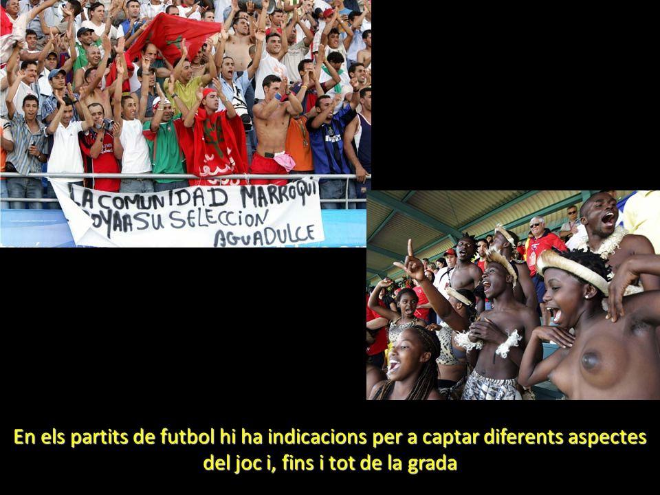 En els partits de futbol hi ha indicacions per a captar diferents aspectes del joc i, fins i tot de la grada
