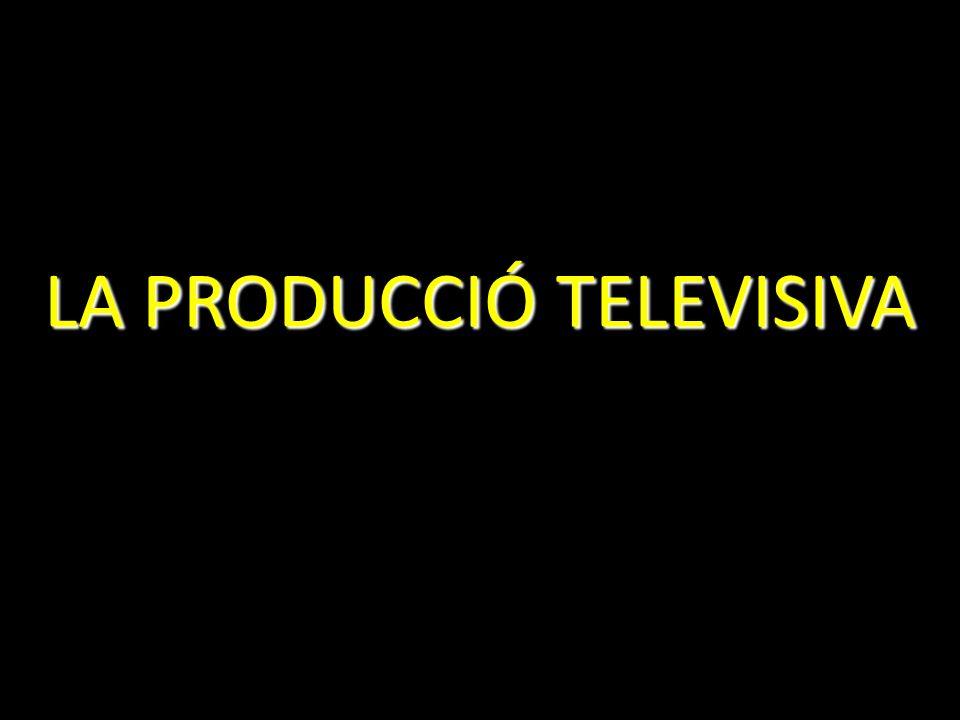LA PRODUCCIÓ TELEVISIVA
