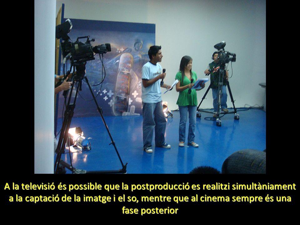 A la televisió és possible que la postproducció es realitzi simultàniament a la captació de la imatge i el so, mentre que al cinema sempre és una fase