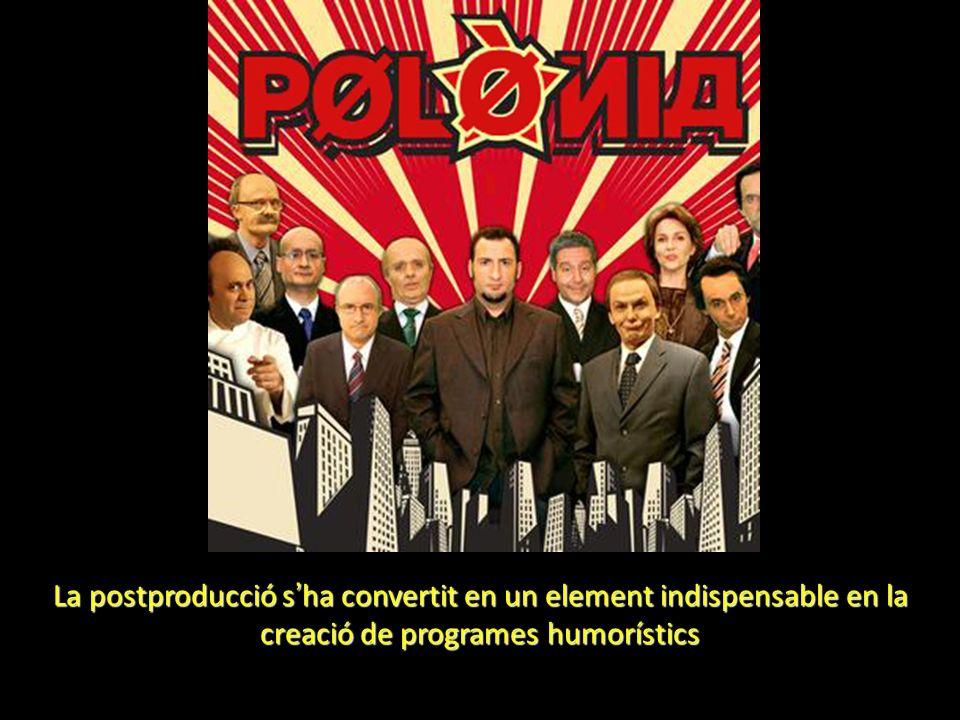 La postproducció s ha convertit en un element indispensable en la creació de programes humorístics
