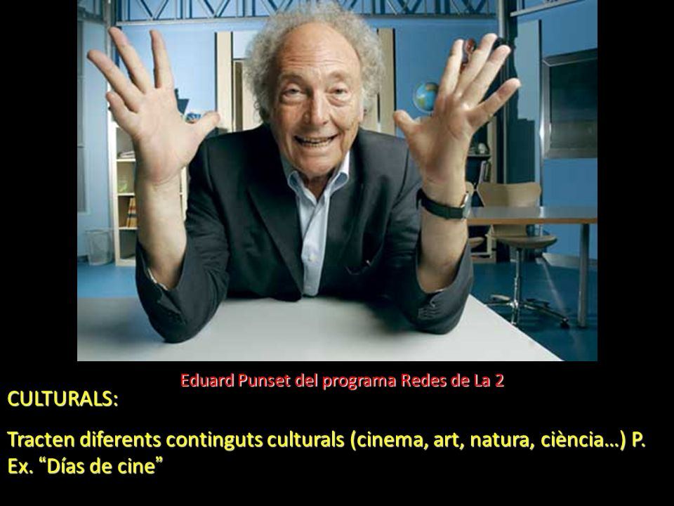 CULTURALS: Tracten diferents continguts culturals (cinema, art, natura, ciència…) P. Ex. Días de cine Tracten diferents continguts culturals (cinema,