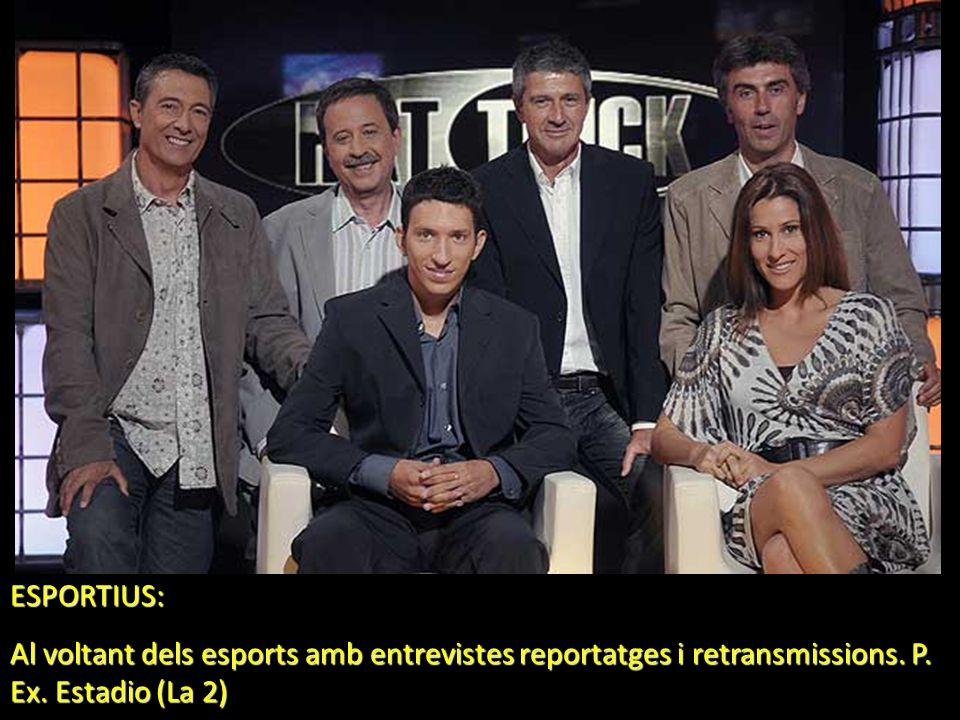 ESPORTIUS: Al voltant dels esports amb entrevistes reportatges i retransmissions. P. Ex. Estadio (La 2)