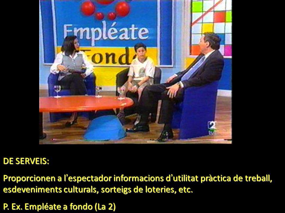 DE SERVEIS: Proporcionen a l espectador informacions d utilitat pràctica de treball, esdeveniments culturals, sorteigs de loteries, etc. P. Ex. Empléa