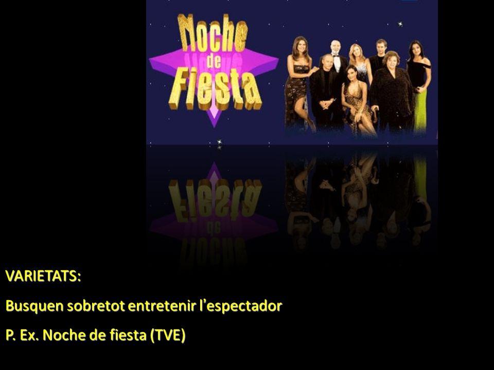 VARIETATS: Busquen sobretot entretenir l espectador P. Ex. Noche de fiesta (TVE)