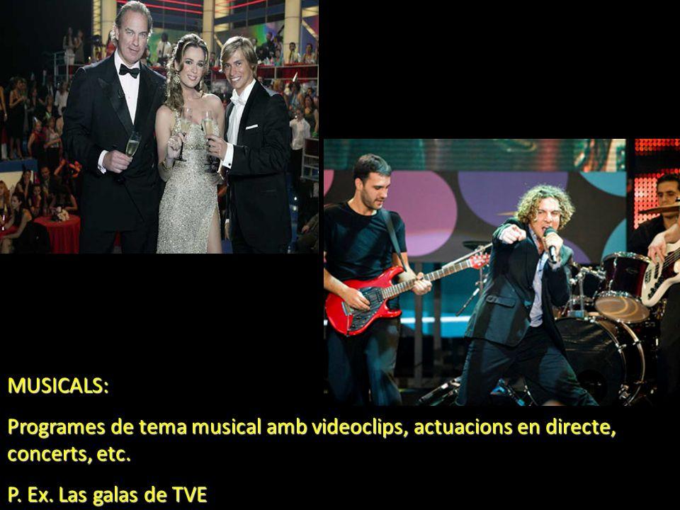 MUSICALS: Programes de tema musical amb videoclips, actuacions en directe, concerts, etc. P. Ex. Las galas de TVE