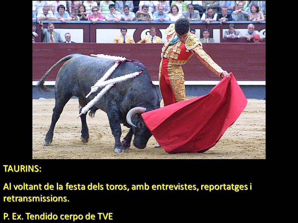 TAURINS: Al voltant de la festa dels toros, amb entrevistes, reportatges i retransmissions. P. Ex. Tendido cerpo de TVE