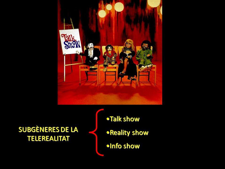 SUBGÈNERES DE LA TELEREALITAT Talk showTalk show Reality showReality show Info showInfo show