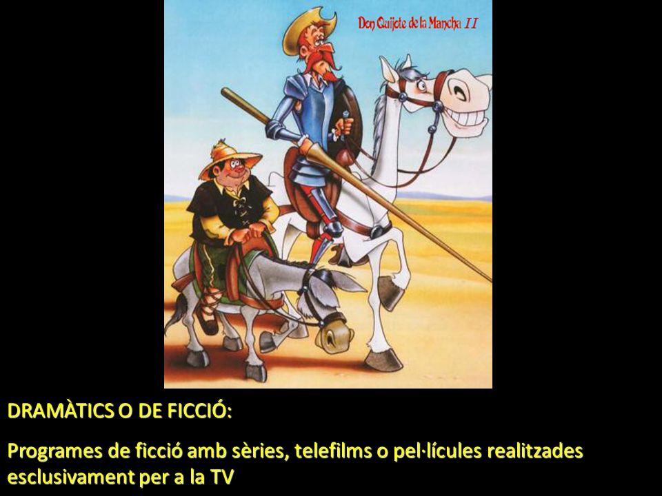 DRAMÀTICS O DE FICCIÓ: Programes de ficció amb sèries, telefilms o pel·lícules realitzades esclusivament per a la TV