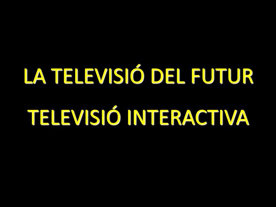 LA TELEVISIÓ DEL FUTUR TELEVISIÓ INTERACTIVA