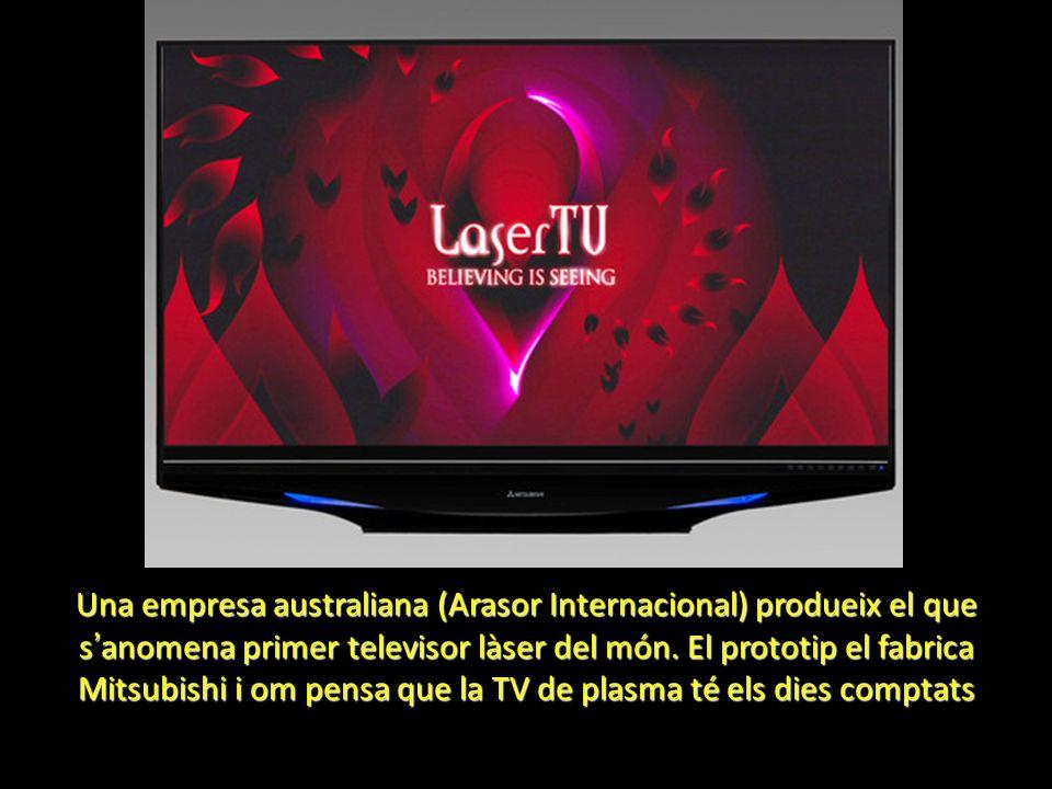 Una empresa australiana (Arasor Internacional) produeix el que s anomena primer televisor làser del món. El prototip el fabrica Mitsubishi i om pensa
