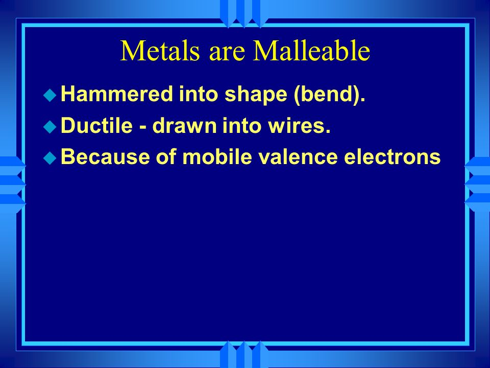Sea of Electrons ++++ ++++ ++++ u Electrons are free to move through the solid. u Metals conduct electricity.