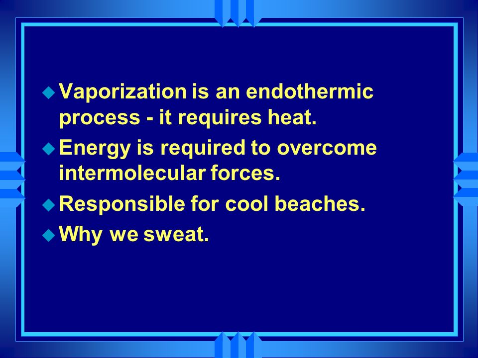 Vapor Pressure u Vaporization - change from liquid to gas at boiling point. u Evaporation - change from liquid to gas below boiling point Heat (or Ent