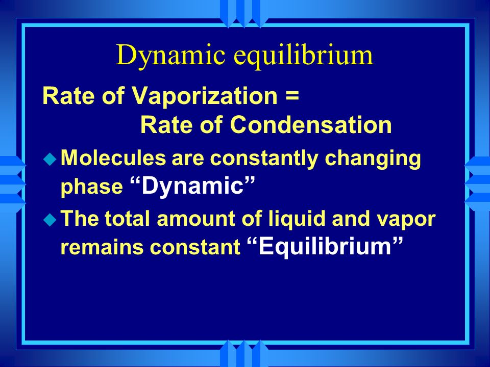 / As time goes by the rate of vaporization remains constant / but the rate of condensation increases because there are more molecules to condense. / E